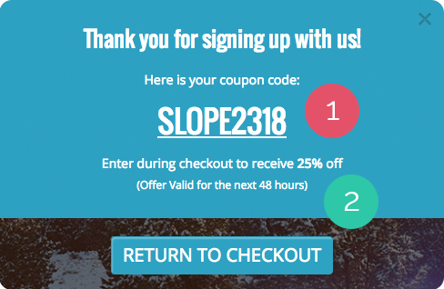 Exit popups just gave you a fighting chance against shopping cart 1 after completing the form visitors will be sent to the post signup view of the popup see left this is where you will present the coupon code and fandeluxe Image collections