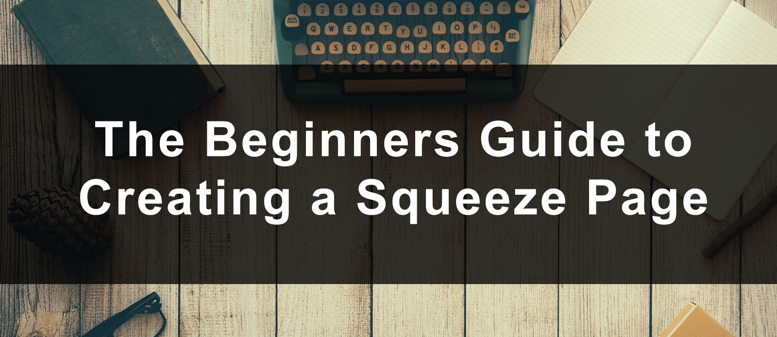 How to Create a Squeeze Page: Ideas, Examples, and Strategies