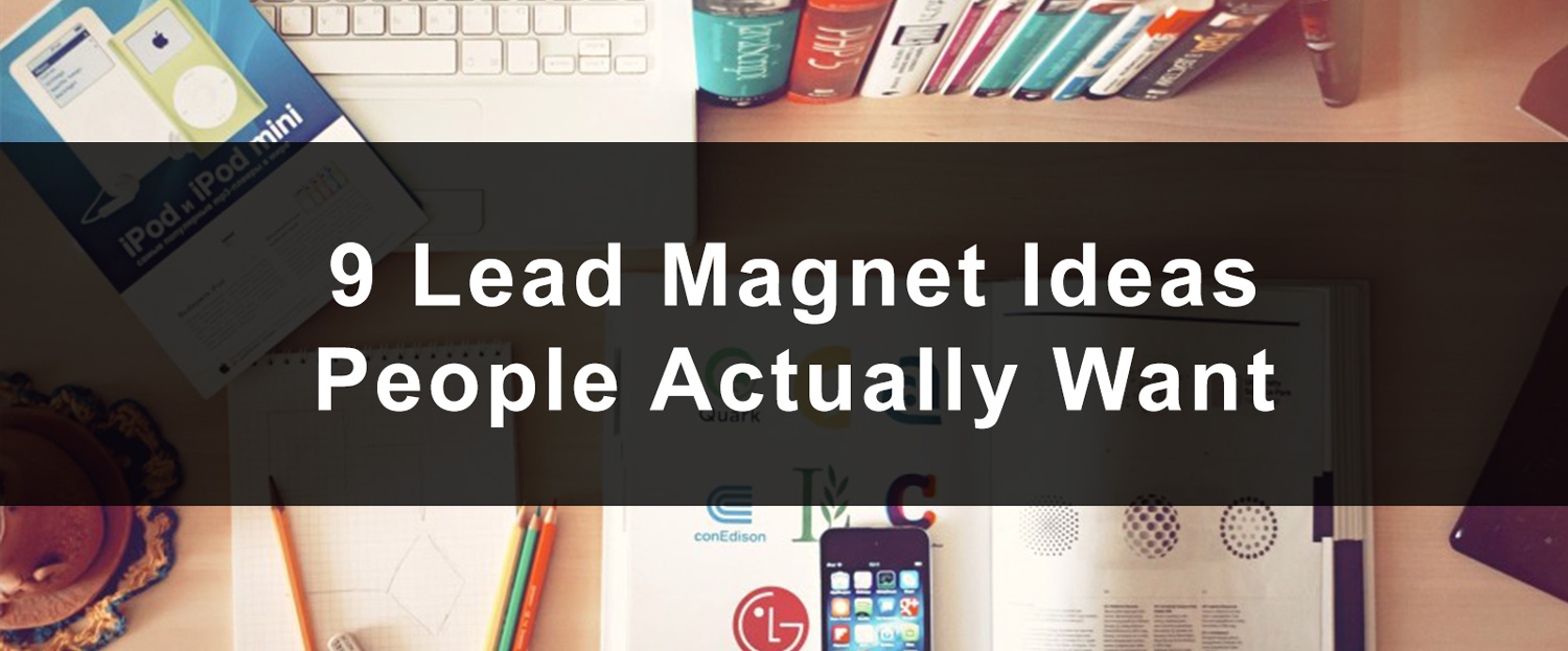 9 Lead Magnet Ideas People Actually Want