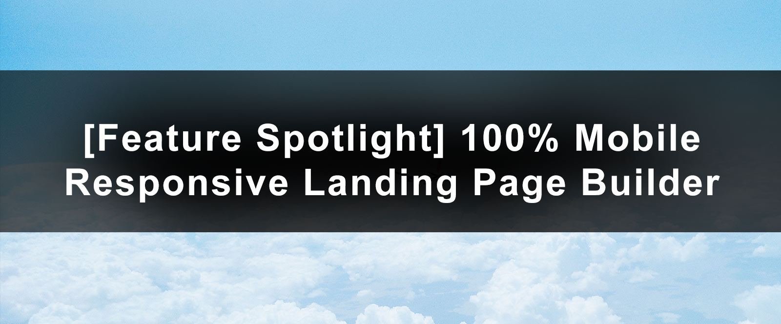 Feature Spotlight: 100% Mobile Responsive Landing Pages