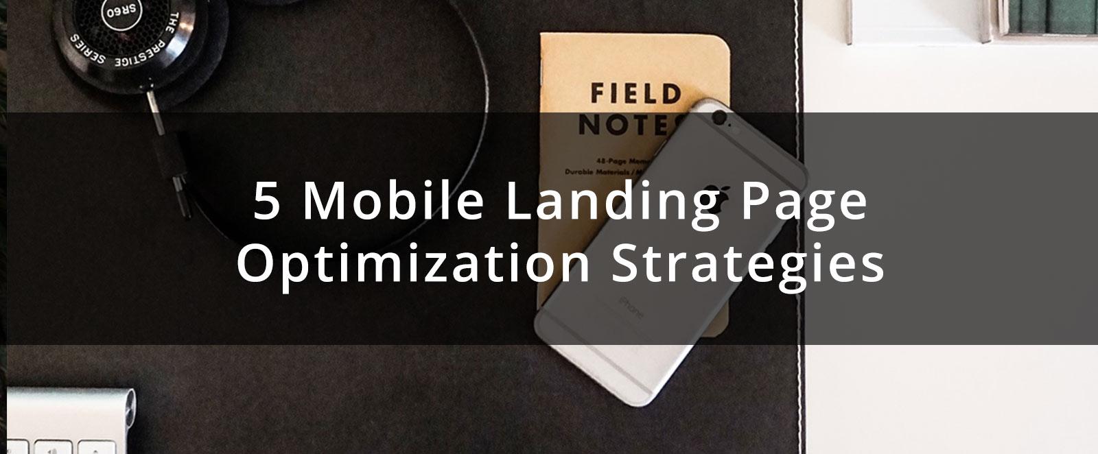 5 Mobile Landing Page Optimization Strategies