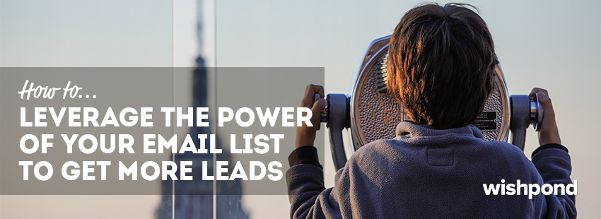 How to Leverage the Power of Your Email List to Get More Leads