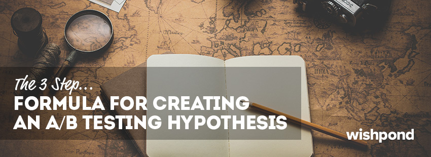 The 3 Step Formula for Creating an A/B Testing Hypothesis