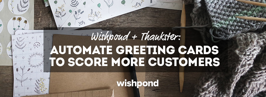 Wishpond + Thankster: Automate Greeting Cards To Score More Customers