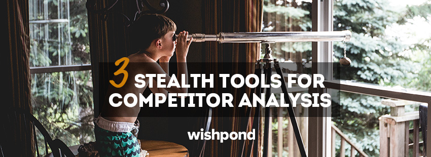 3 Stealth Tools For Competitor Analysis